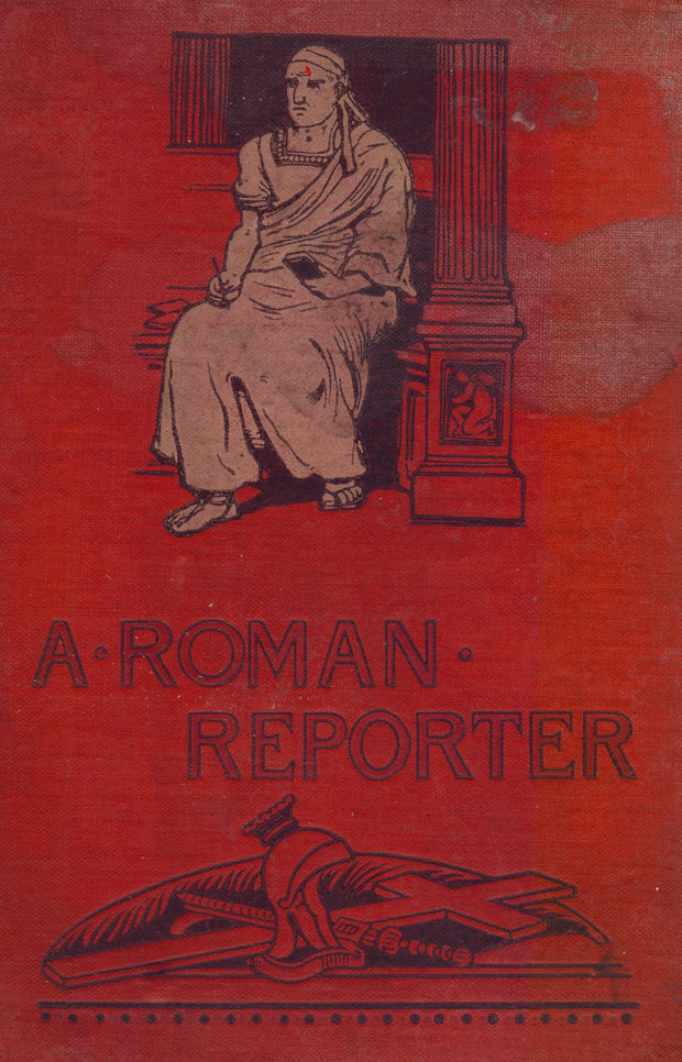Decorated headpiece, beige and black stamped image on a red background of the cover to the book, with a man seated in a toga at the top, by a pillar and at the bottom, under the title 'A Roman Reporter,' there is a helmet perched over a sword and staff lying underneath it in a heap.