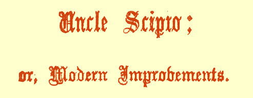 Title in Gothic font, saying 'Uncle Scipio; or, Modern Improvements.'