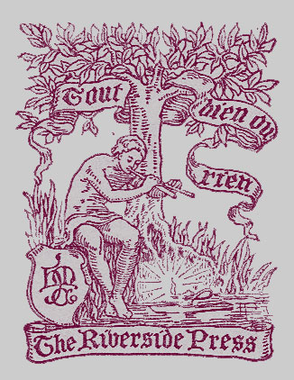 Printer's Logo, 0f a seated man playing a pan pipe under a tree, with the motto 'Tout bien ou rien,' on a banner in the leaves and The Riverside Press written in a banner below.