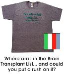 T-Shirt: Where am I on the brain transplant list . . . and could you put a rush on it?